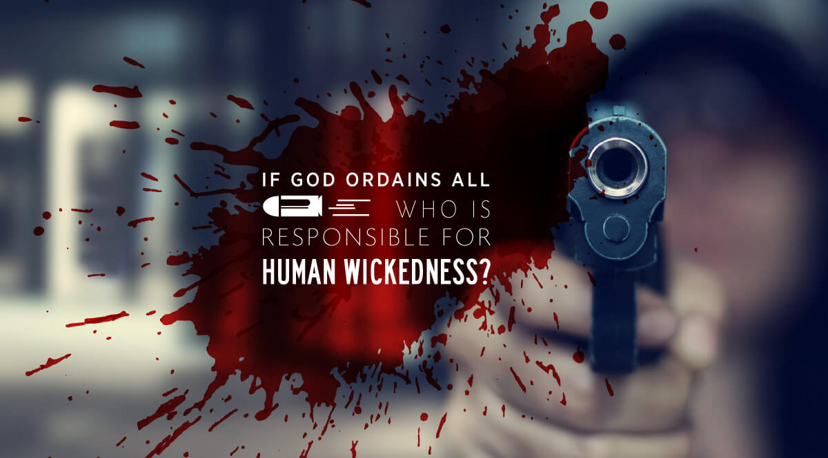 Is God Responsible for Human Wickedness?