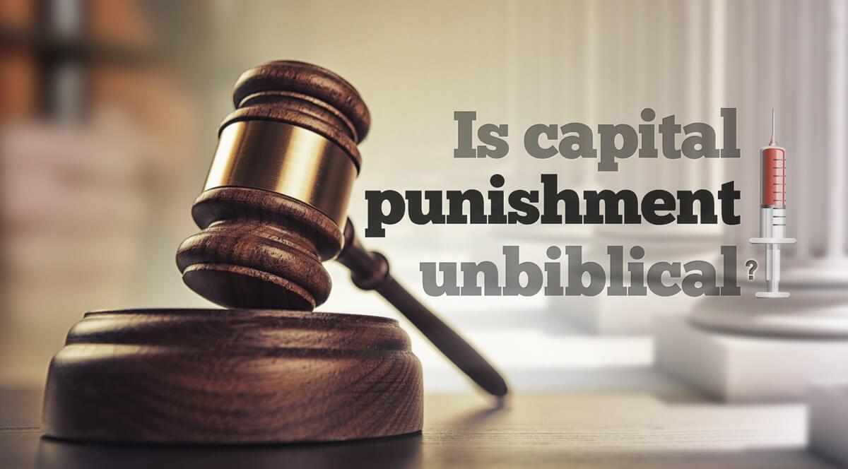 Is Capital Punishment unBiblical?