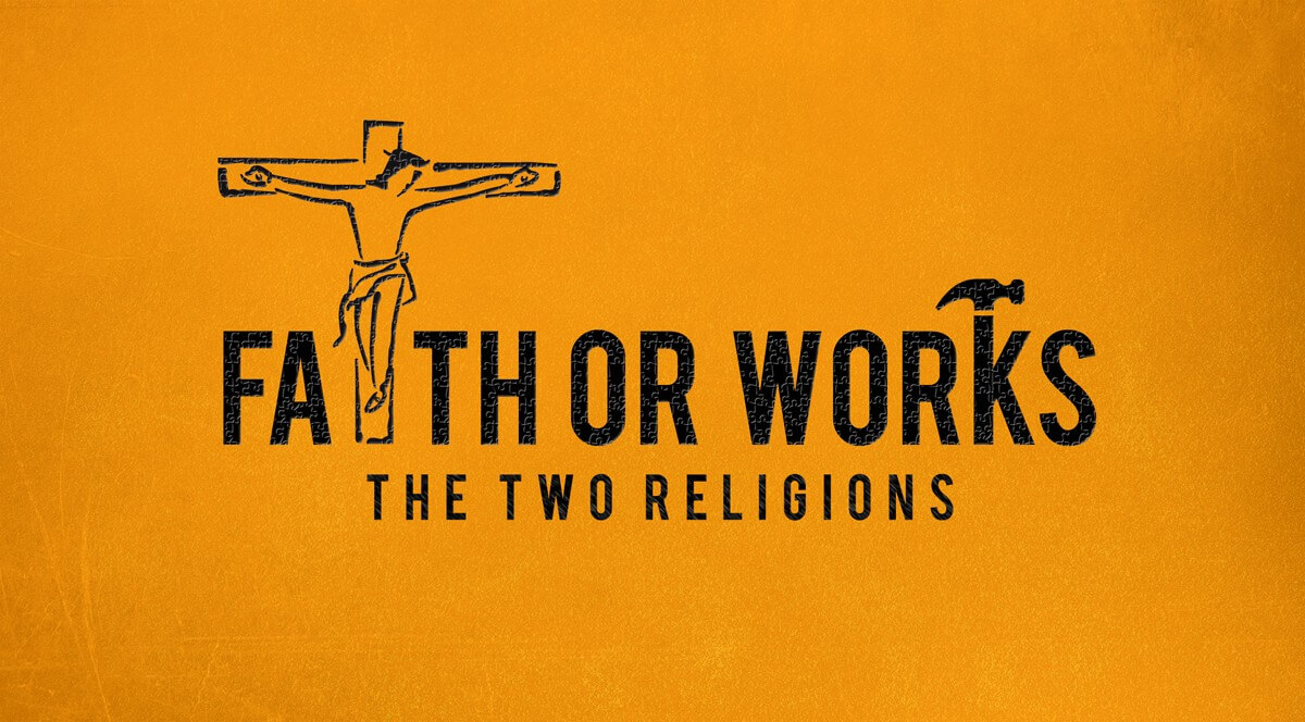 Two religions - Faith and Works