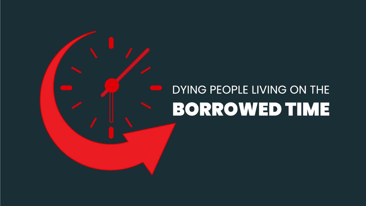 Dying people living on the borrowed time