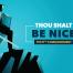 Thou Shall Be Nice